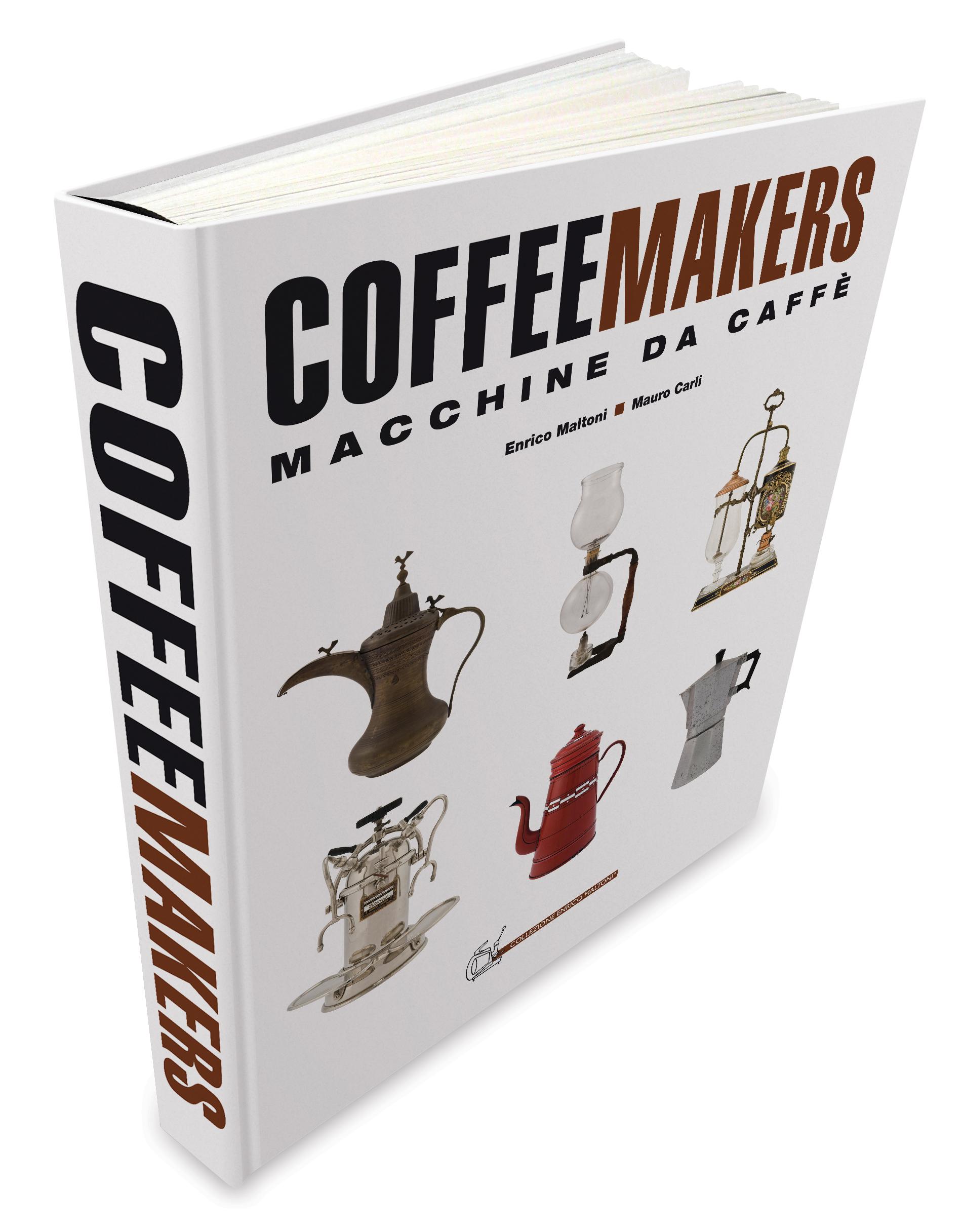 """""""COFFEE MAKERS"""" UNO STRAORDINARIO LIBRO SULLE CAFFETTIERE."""